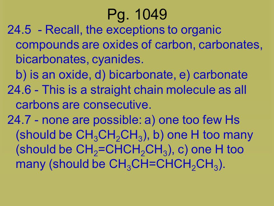 Pg. 1049 24.5 - Recall, the exceptions to organic compounds are oxides of carbon, carbonates, bicarbonates, cyanides.