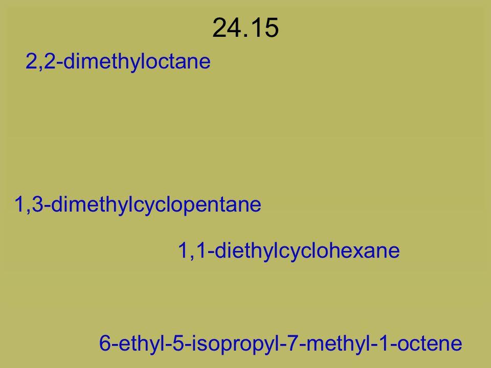 24.15 2,2-dimethyloctane 1,3-dimethylcyclopentane