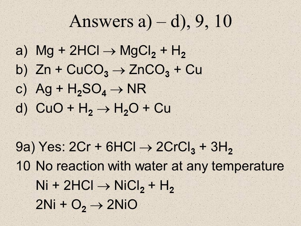 Answers a) – d), 9, 10 Mg + 2HCl  MgCl2 + H2 Zn + CuCO3  ZnCO3 + Cu