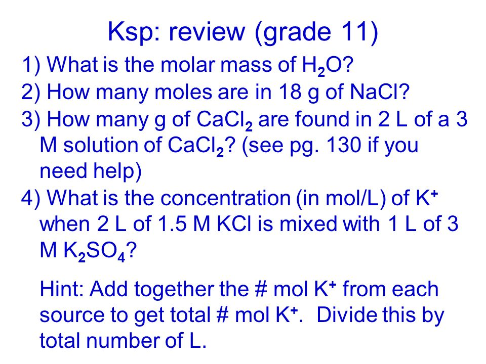 Ksp: review (grade 11) 1) What is the molar mass of H2O