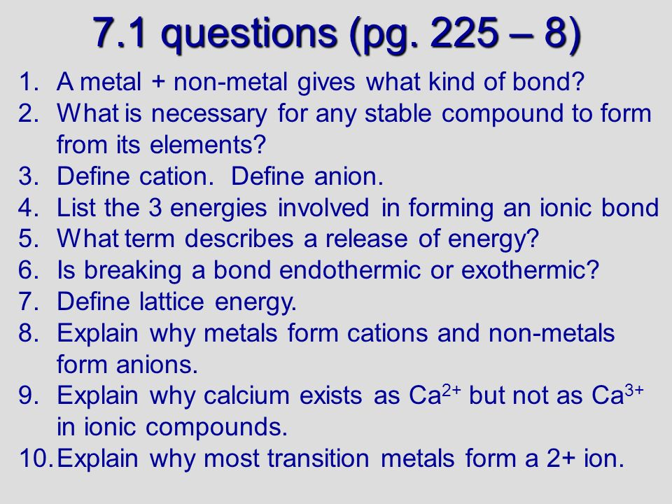 7.1 questions (pg. 225 – 8) 30/09/99. A metal + non-metal gives what kind of bond