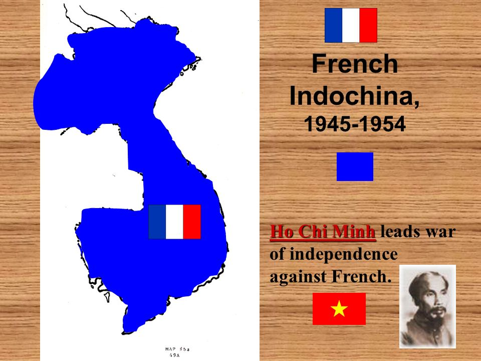 French Indochina, Ho Chi Minh leads war of independence against French.