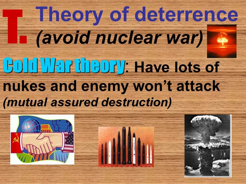 T. Theory of deterrence (avoid nuclear war)