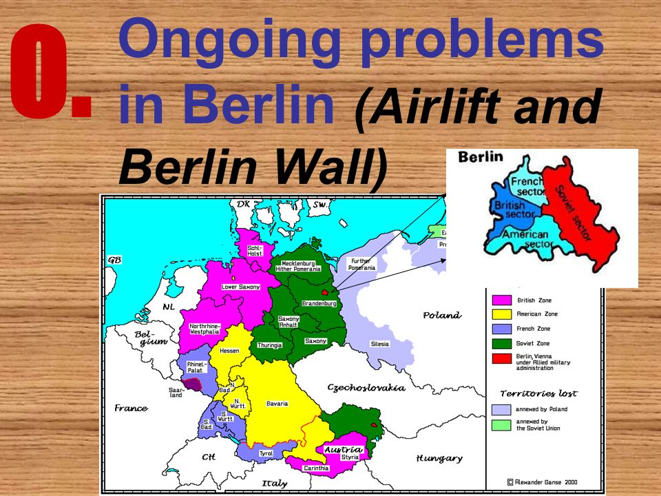 O. Ongoing problems in Berlin (Airlift and Berlin Wall)