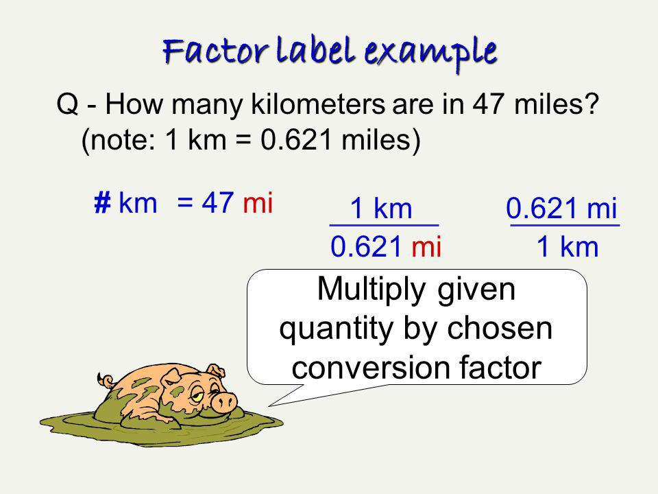 Multiply given quantity by chosen conversion factor