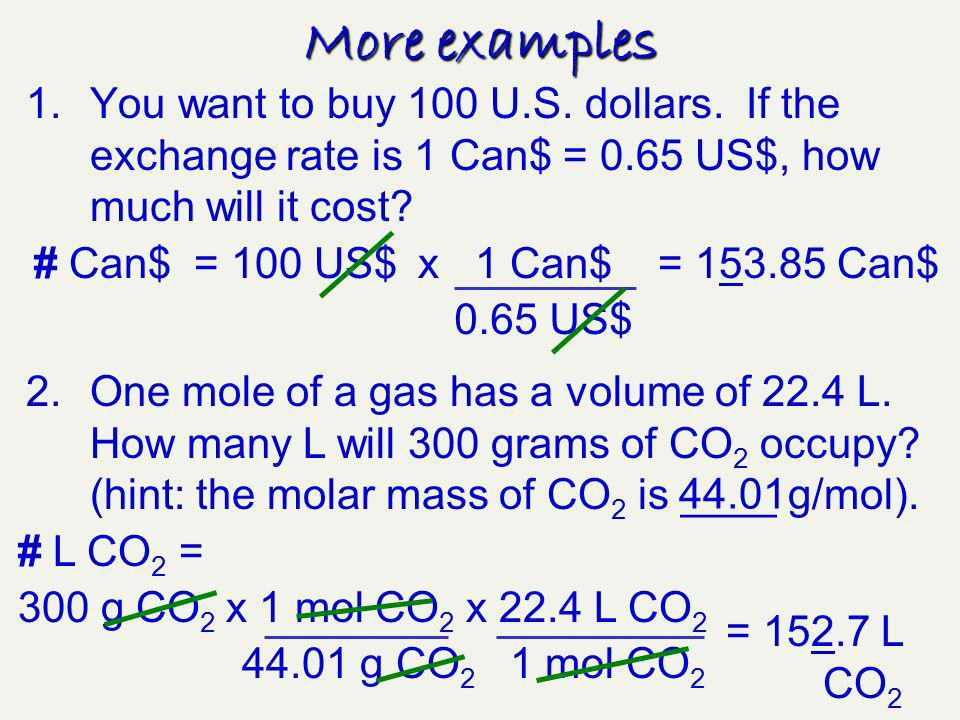 More examples You want to buy 100 U.S. dollars. If the exchange rate is 1 Can$ = 0.65 US$, how much will it cost