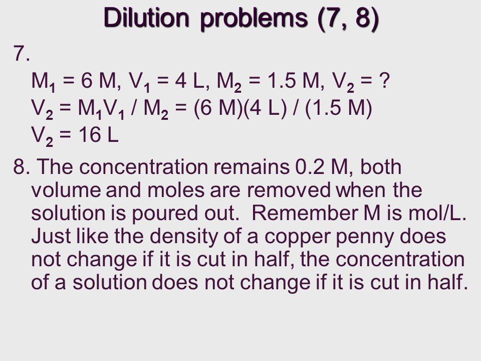 Dilution problems (7, 8) 7. M1 = 6 M, V1 = 4 L, M2 = 1.5 M, V2 =