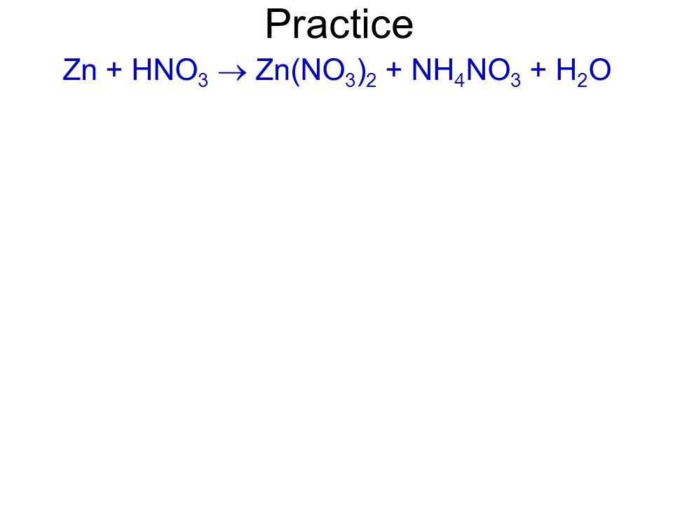 Practice Zn + HNO3  Zn(NO3)2 + NH4NO3 + H2O