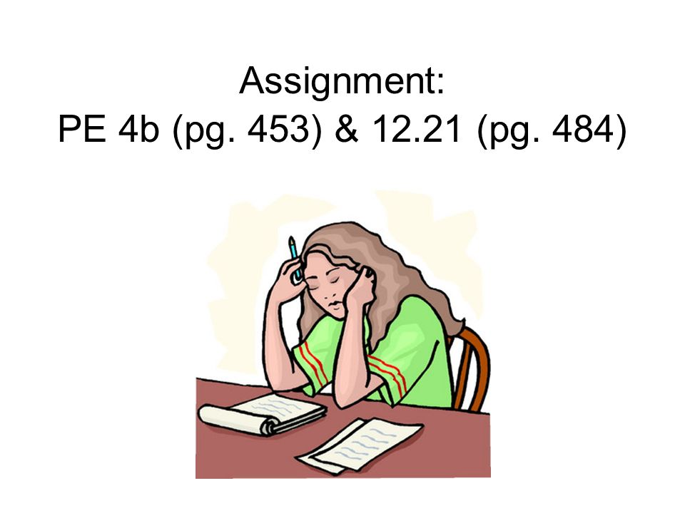 Assignment: PE 4b (pg. 453) & 12.21 (pg. 484)