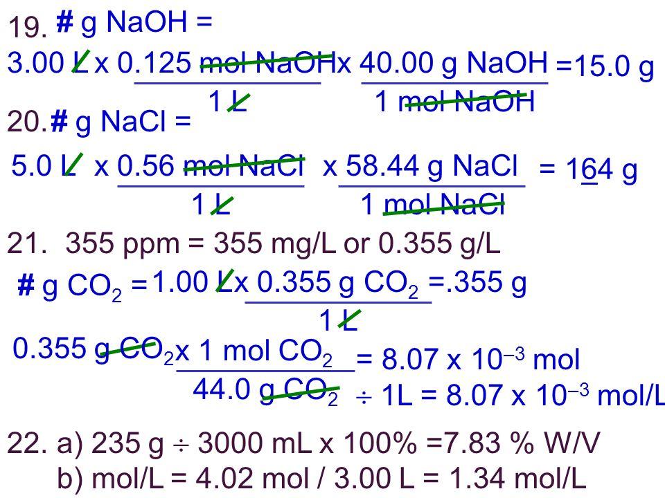 # g NaOH = 3.00 L. x 0.125 mol NaOH. 1 L. x 40.00 g NaOH. 1 mol NaOH. =15.0 g. # g NaCl = 5.0 L.