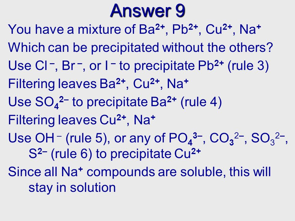 Answer 9 You have a mixture of Ba2+, Pb2+, Cu2+, Na+