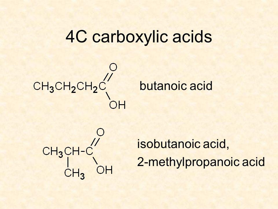 4C carboxylic acids butanoic acid isobutanoic acid,