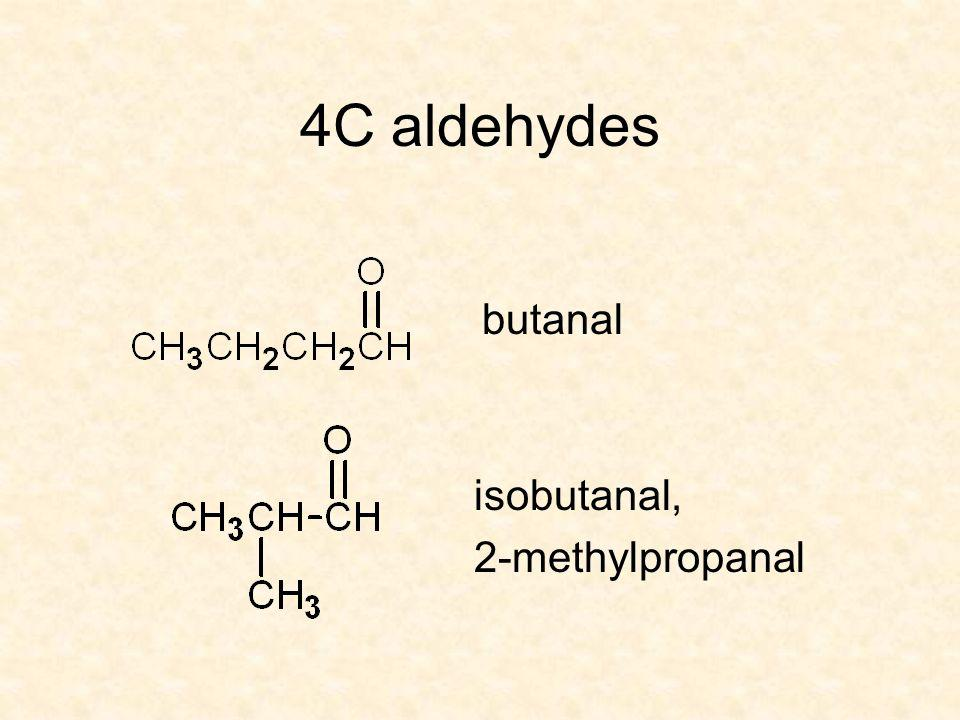 4C aldehydes butanal isobutanal, 2-methylpropanal