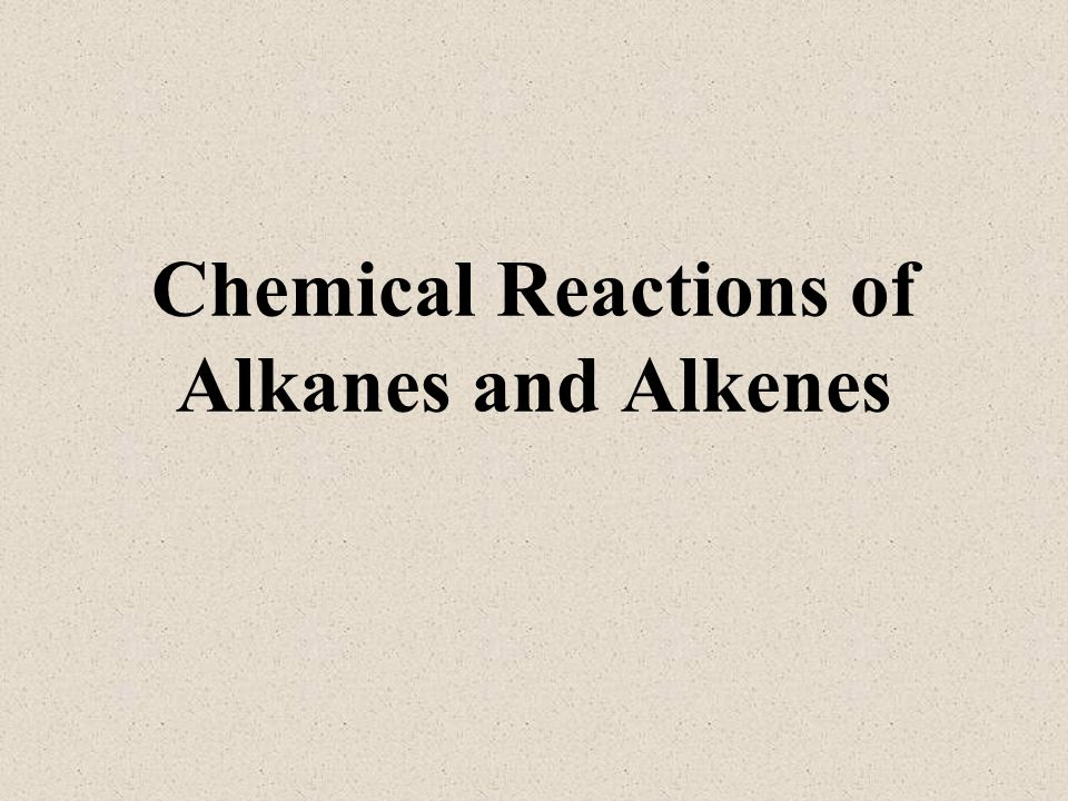 Chemical Reactions of Alkanes and Alkenes