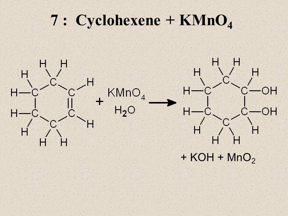 7 : Cyclohexene + KMnO4 + KOH + MnO2
