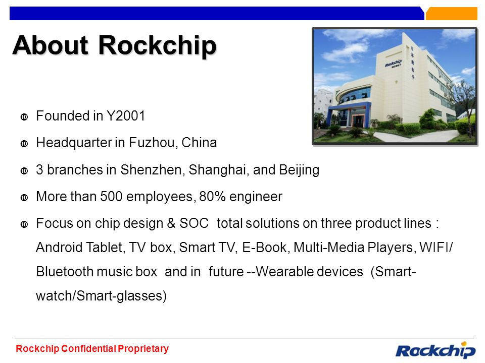 About Rockchip Founded in Y2001 Headquarter in Fuzhou, China