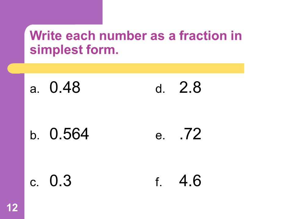 write each fraction as a decimal To convert a decimal to a fraction see the decimal to fraction calculator cite this content, page or calculator as: furey, edward  fraction to decimal calculator  from   - online calculator resource.