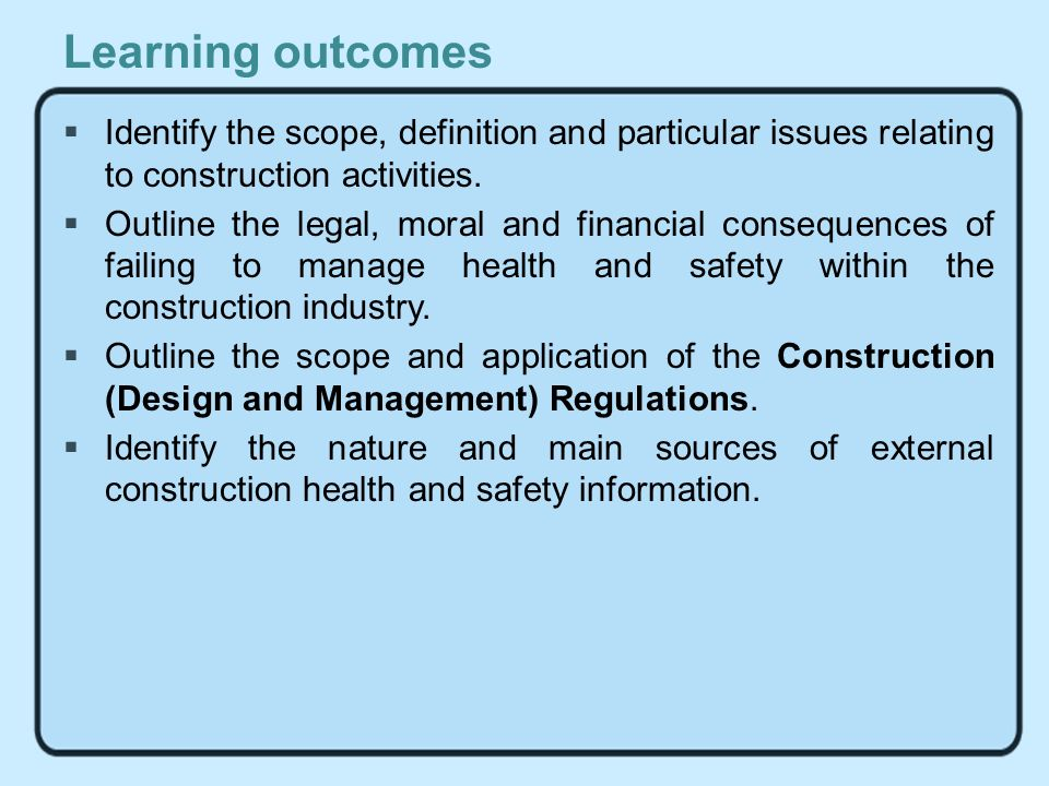 Learning outcomes Identify the scope, definition and particular issues relating to construction activities.