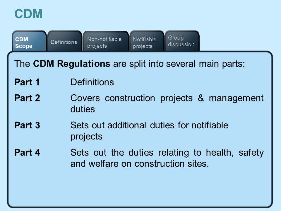 CDM The CDM Regulations are split into several main parts: