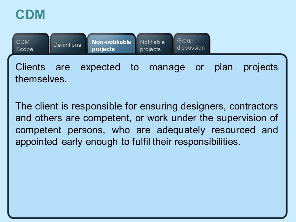 CDM Clients are expected to manage or plan projects themselves.