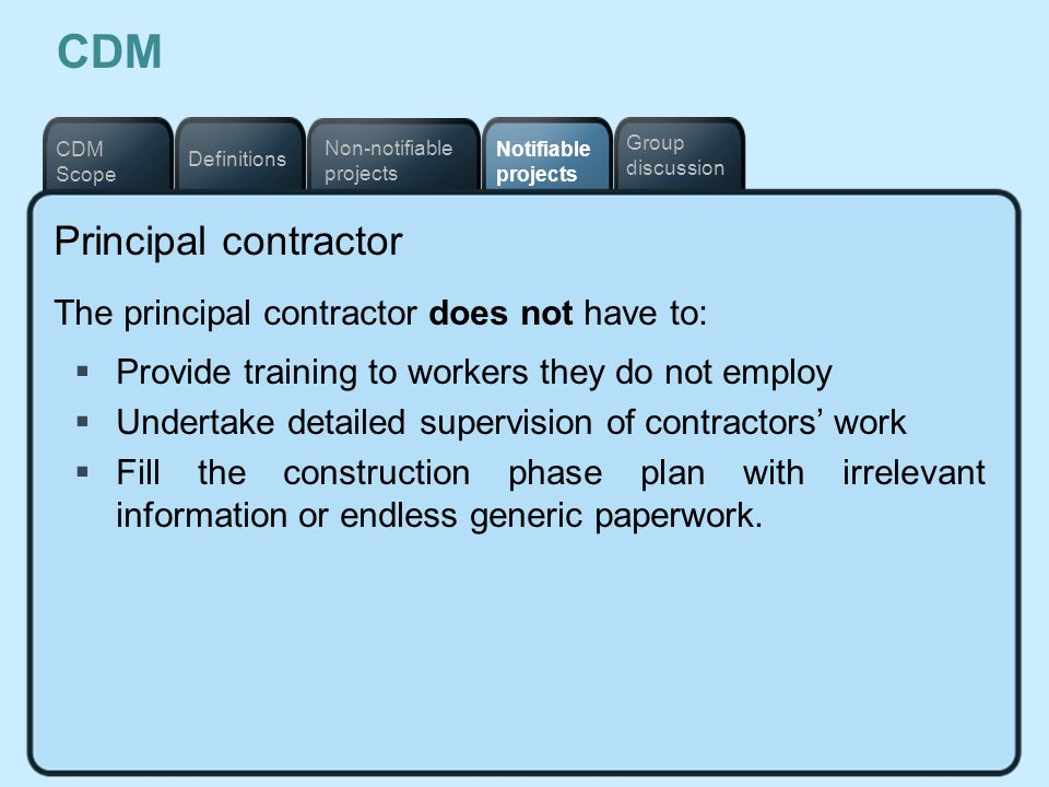 CDM Principal contractor The principal contractor does not have to: