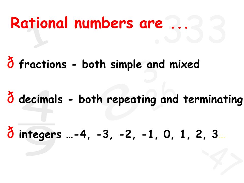 Rational numbers are ... fractions - both simple and mixed