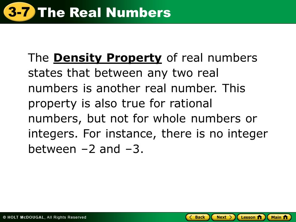 The Density Property of real numbers states that between any two real numbers is another real number.