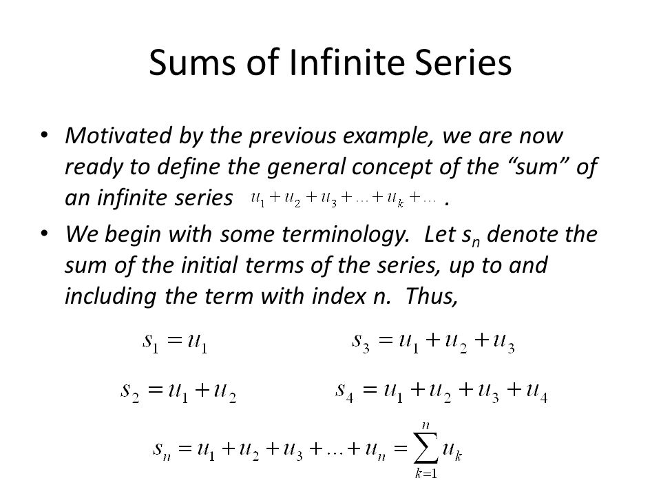 infinite summation The subject of infinite series and the properties thereof are explored,  if the  partial sum sn has a finite limit s then we say that the series ∑.