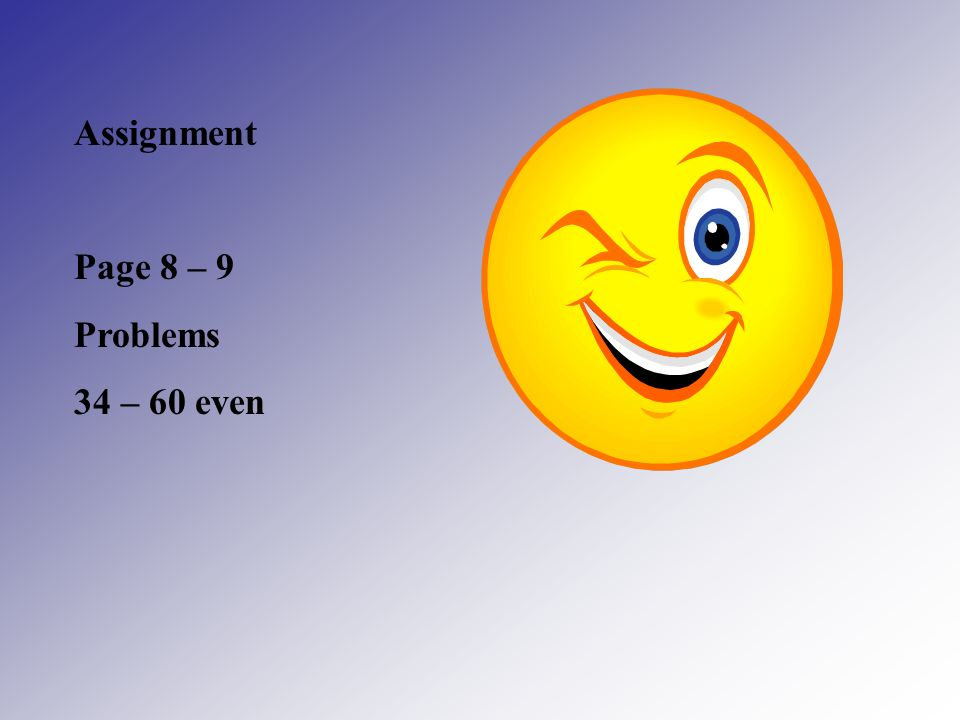 Assignment Page 8 – 9 Problems 34 – 60 even