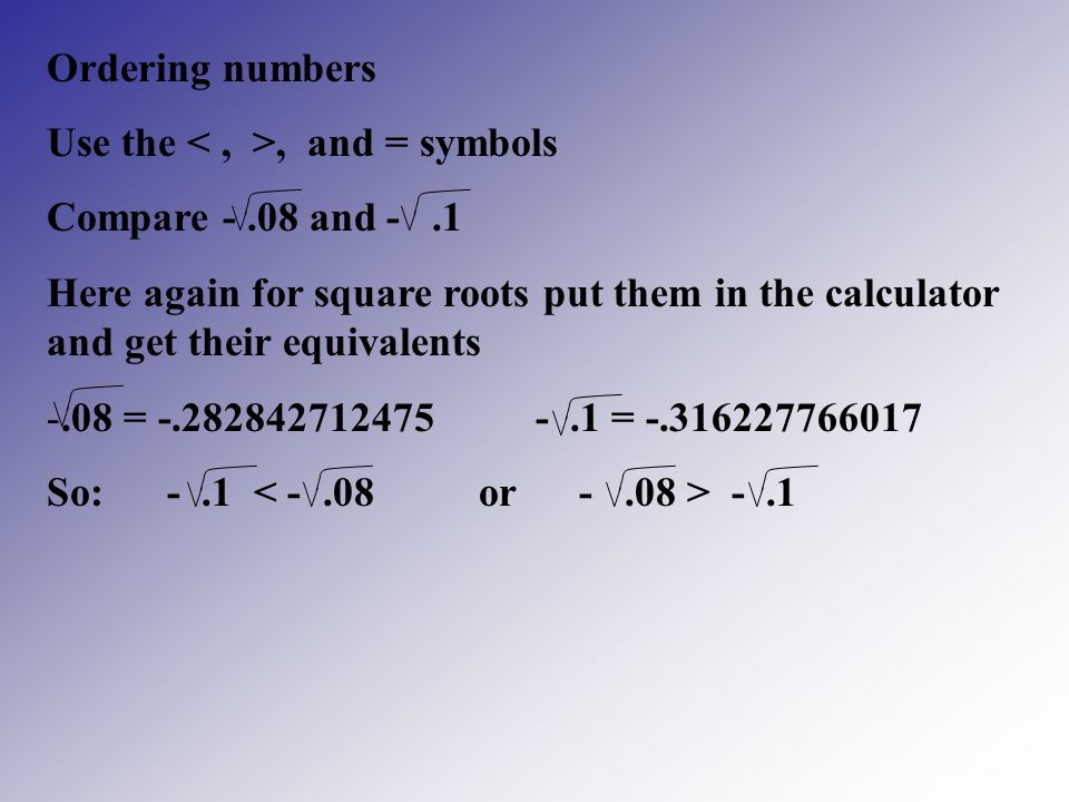 Ordering numbers Use the < , >, and = symbols. Compare and