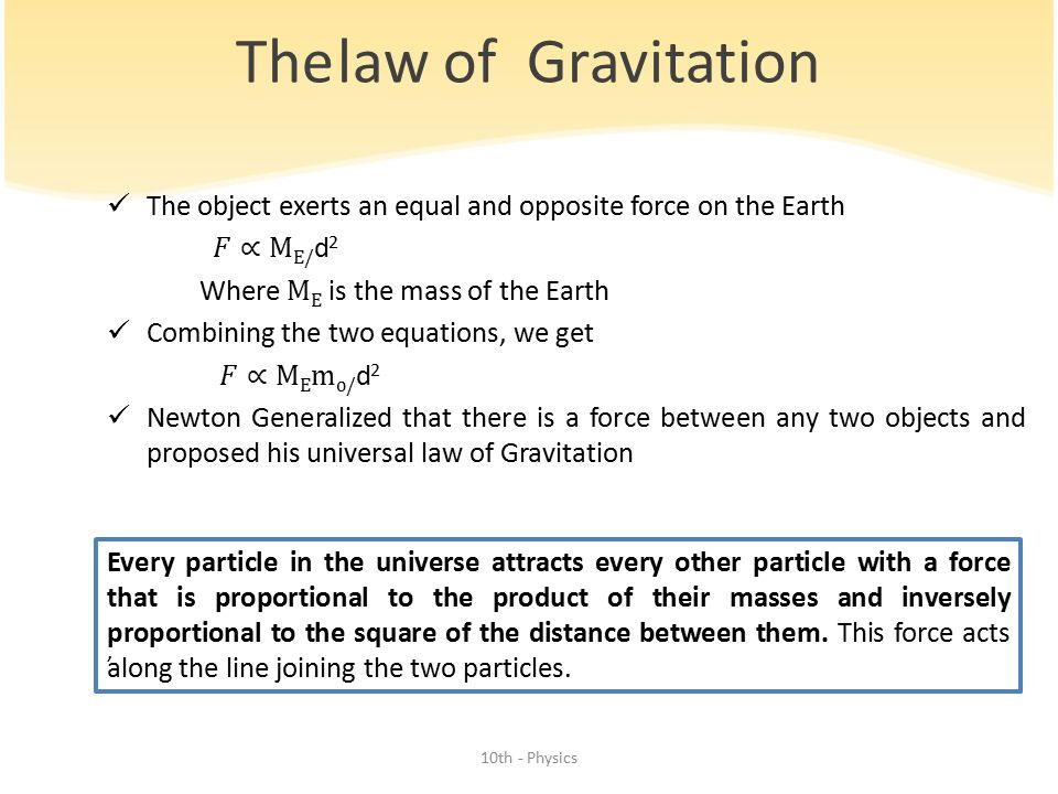 The law of Gravitation The object exerts an equal and opposite force on the Earth. 𝐹∝ME/d2. Where ME is the mass of the Earth.