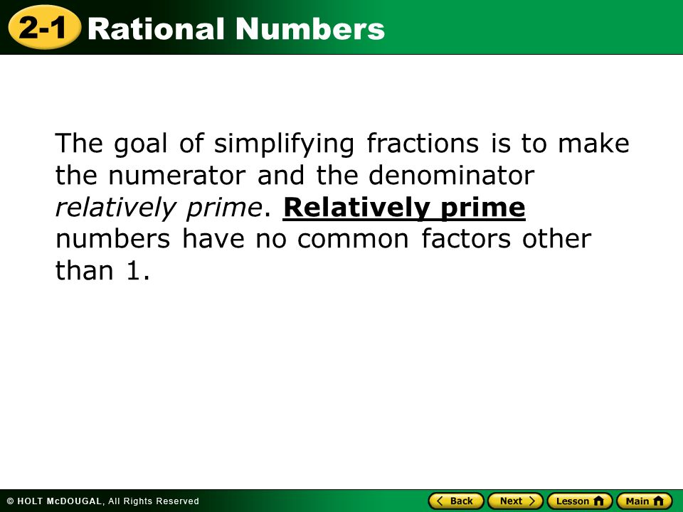 The goal of simplifying fractions is to make the numerator and the denominator relatively prime.