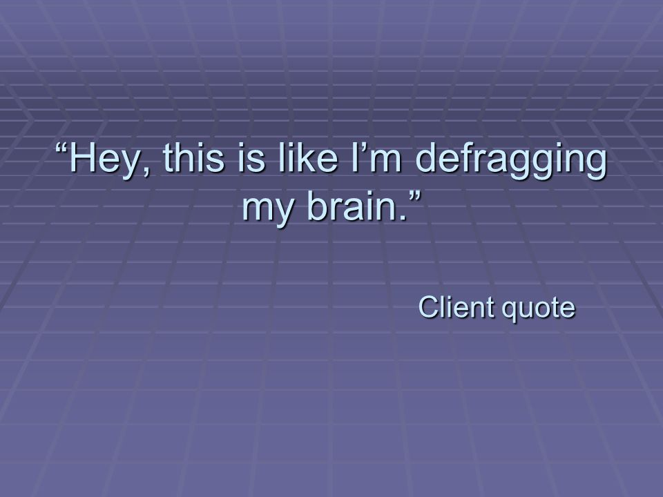 Hey, this is like I'm defragging my brain. Client quote