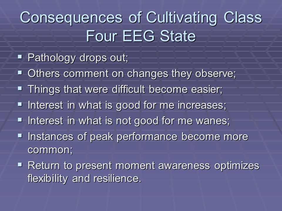 Consequences of Cultivating Class Four EEG State