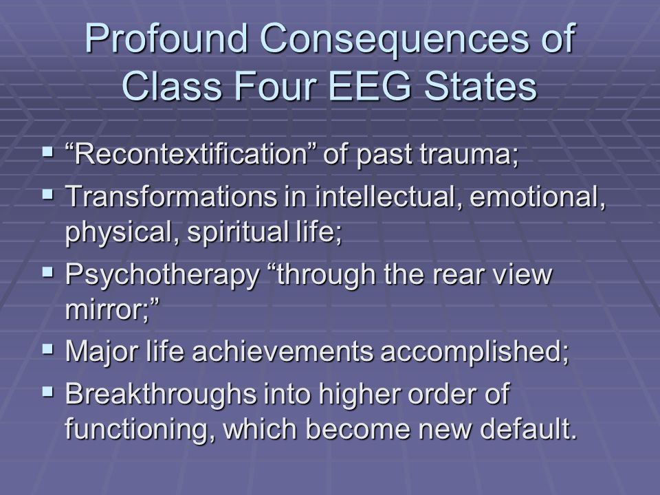 Profound Consequences of Class Four EEG States