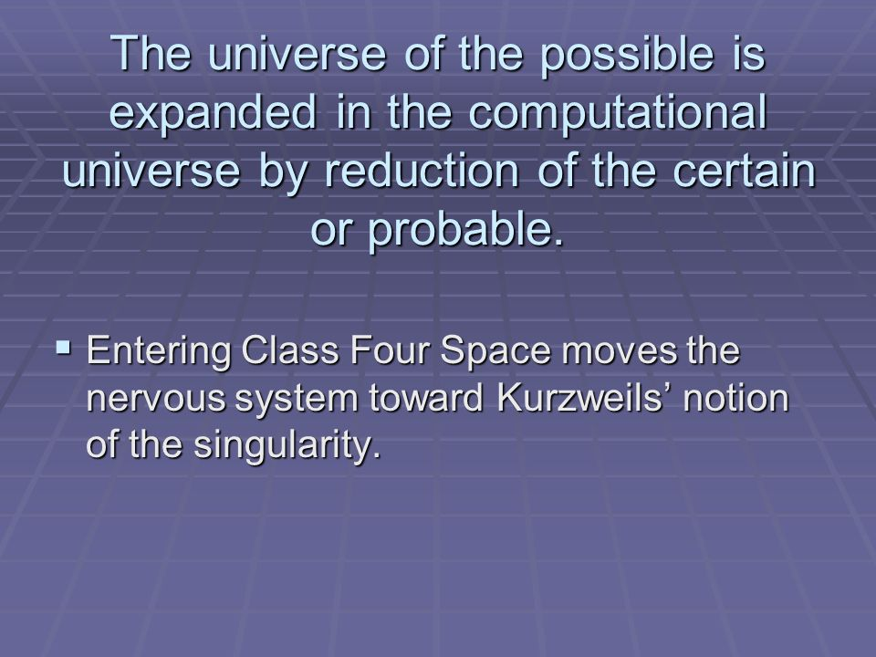 The universe of the possible is expanded in the computational universe by reduction of the certain or probable.