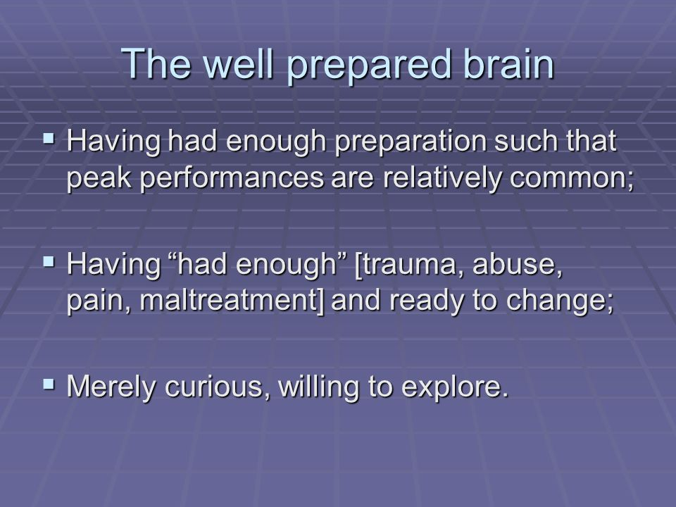 The well prepared brain
