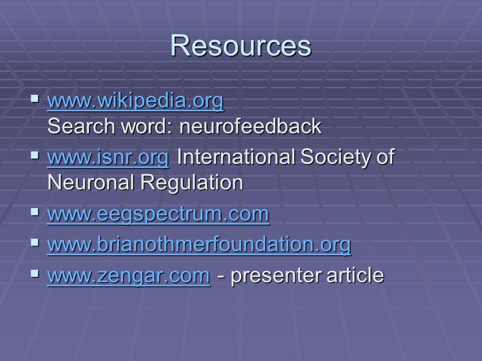 Resources www.wikipedia.org Search word: neurofeedback