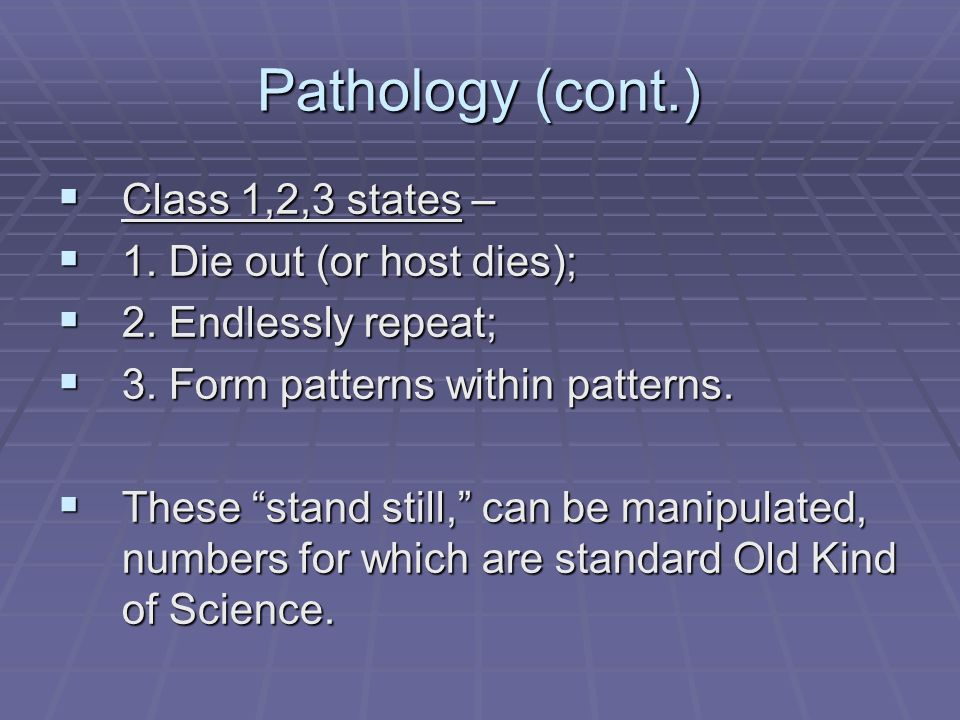 Pathology (cont.) Class 1,2,3 states – 1. Die out (or host dies);
