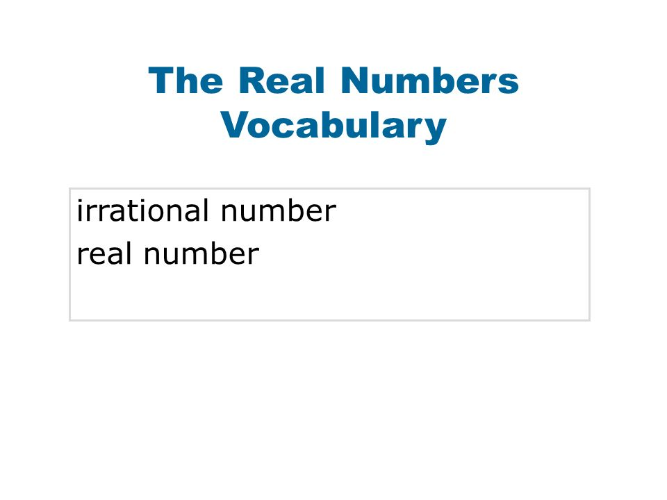 The Real Numbers Vocabulary irrational number real number