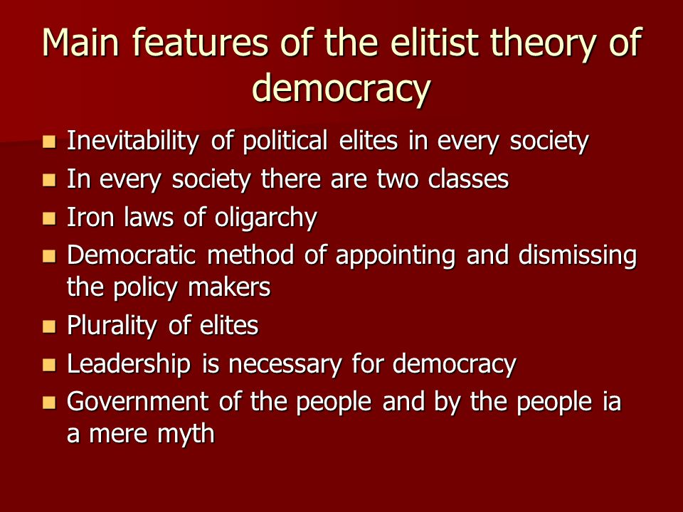?elite (elitist) theory essay The elitist theory is a conservative theory because it gives a theory of democracy to justify the prevailing social, economic and political inequalities in several societies it builds up a strong thesis, though partial and subjective, in favour of the traditionally existing malpractices.