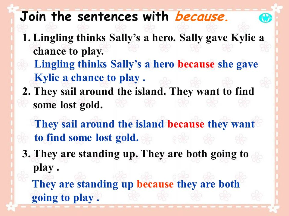 Join the sentences with because.