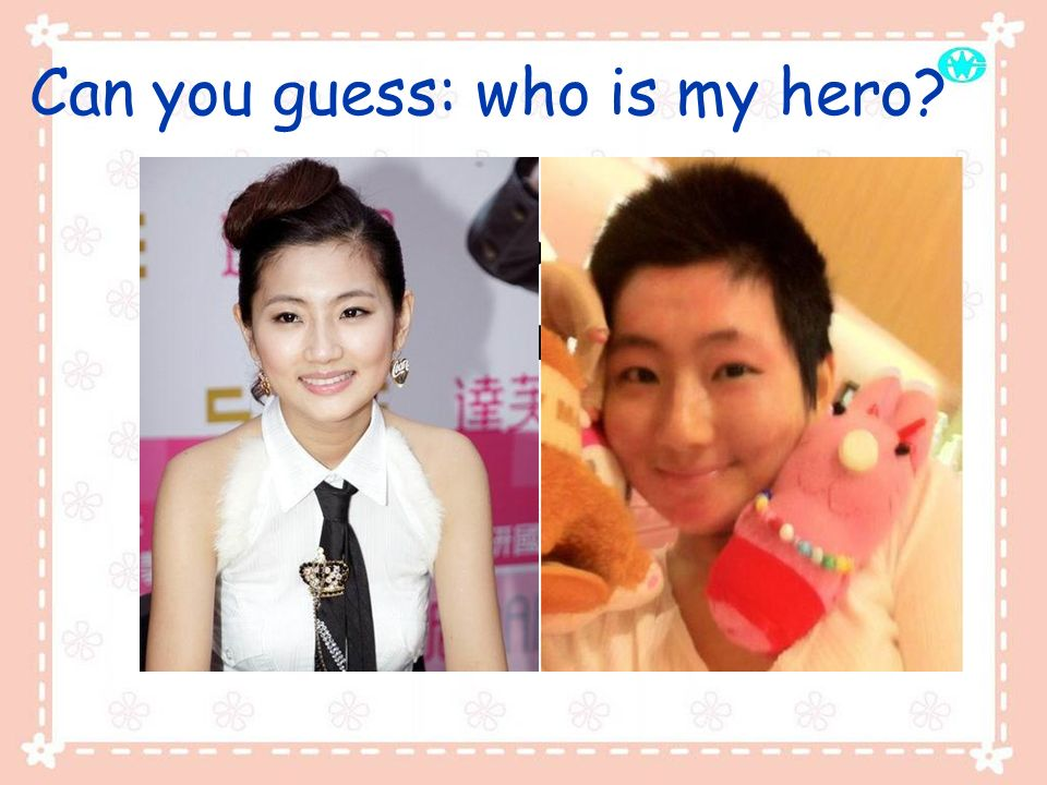 Can you guess: who is my hero
