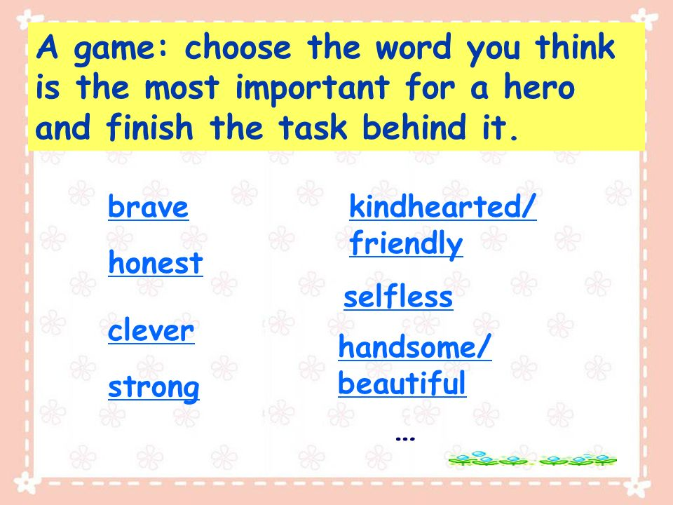 A game: choose the word you think is the most important for a hero and finish the task behind it.