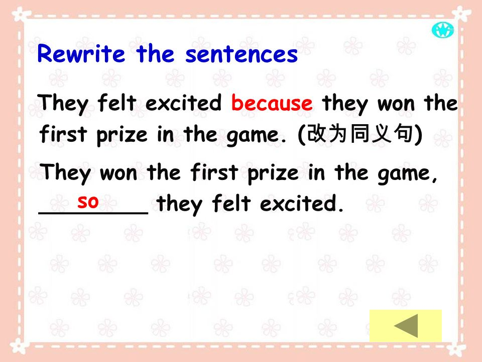 Rewrite the sentences They felt excited because they won the first prize in the game. (改为同义句)
