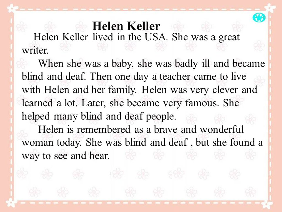 Helen Keller Helen Keller lived in the USA. She was a great writer.