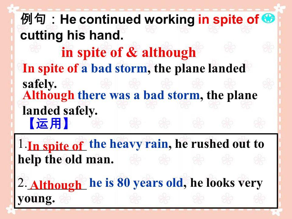 例句:He continued working in spite of cutting his hand.