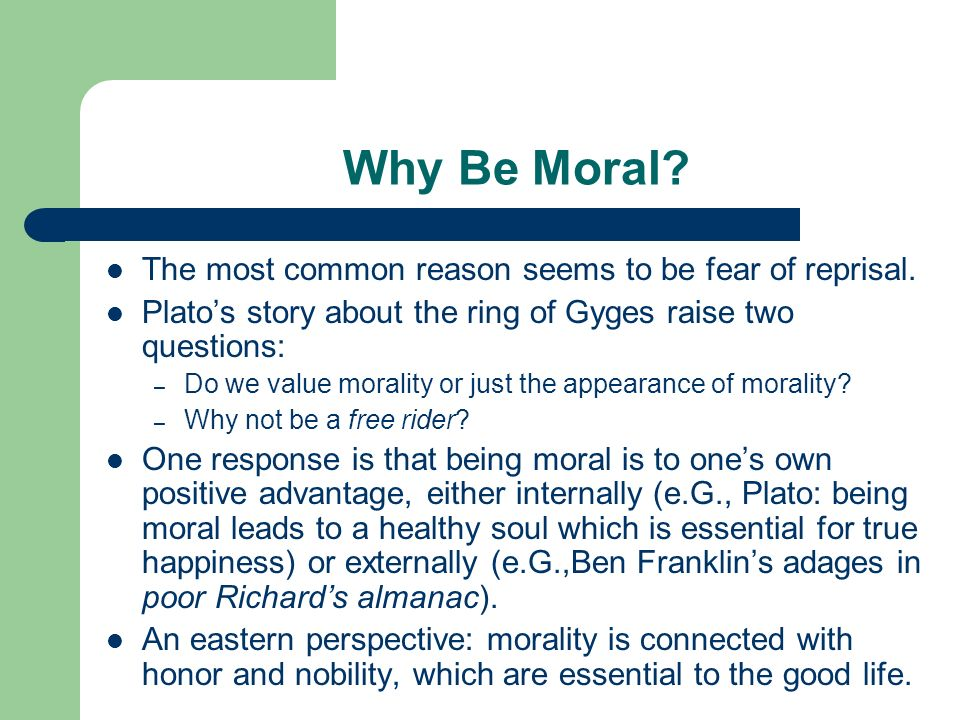 why should i be moral Why should i be moral hobbes: morality as a social contract i am moral so that others are moral to me enables social co-operation if i agree not to harm/hinder you and you agree the same for me, we can work together to our mutual advantage.