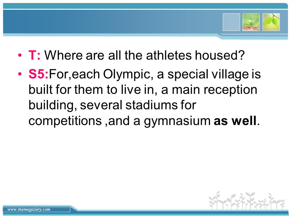 T: Where are all the athletes housed