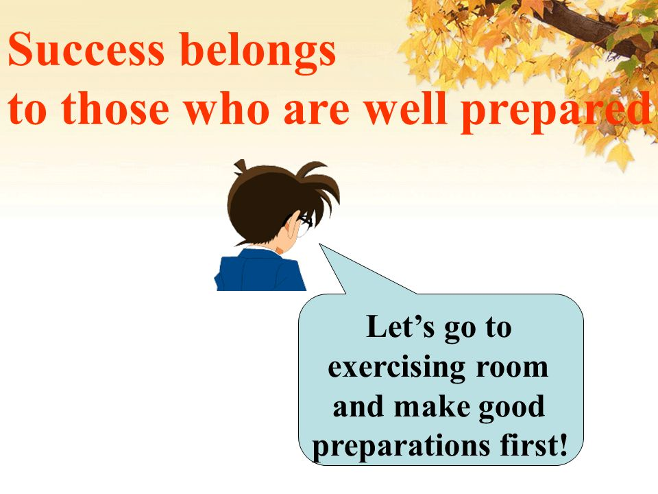Let's go to exercising room and make good preparations first!